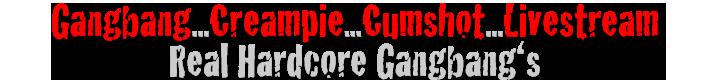 Real Hardcore GangBang, Bukkake and Creampie